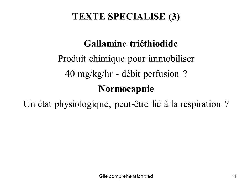 Gile comprehension trad11 TEXTE SPECIALISE (3) Gallamine triéthiodide Produit chimique pour immobiliser 40 mg/kg/hr - débit perfusion .