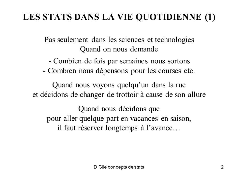 D Gile concepts de stats2 LES STATS DANS LA VIE QUOTIDIENNE (1) Pas seulement dans les sciences et technologies Quand on nous demande - Combien de fois par semaines nous sortons - Combien nous dépensons pour les courses etc.