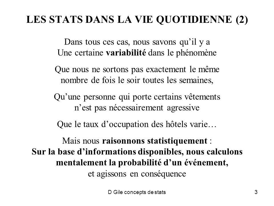 D Gile concepts de stats14 STATISTIQUES DESCRIPTIVES ET INFERENTIELLES Quand masse dinformations Souvent difficile de dégager tendances (par ex.