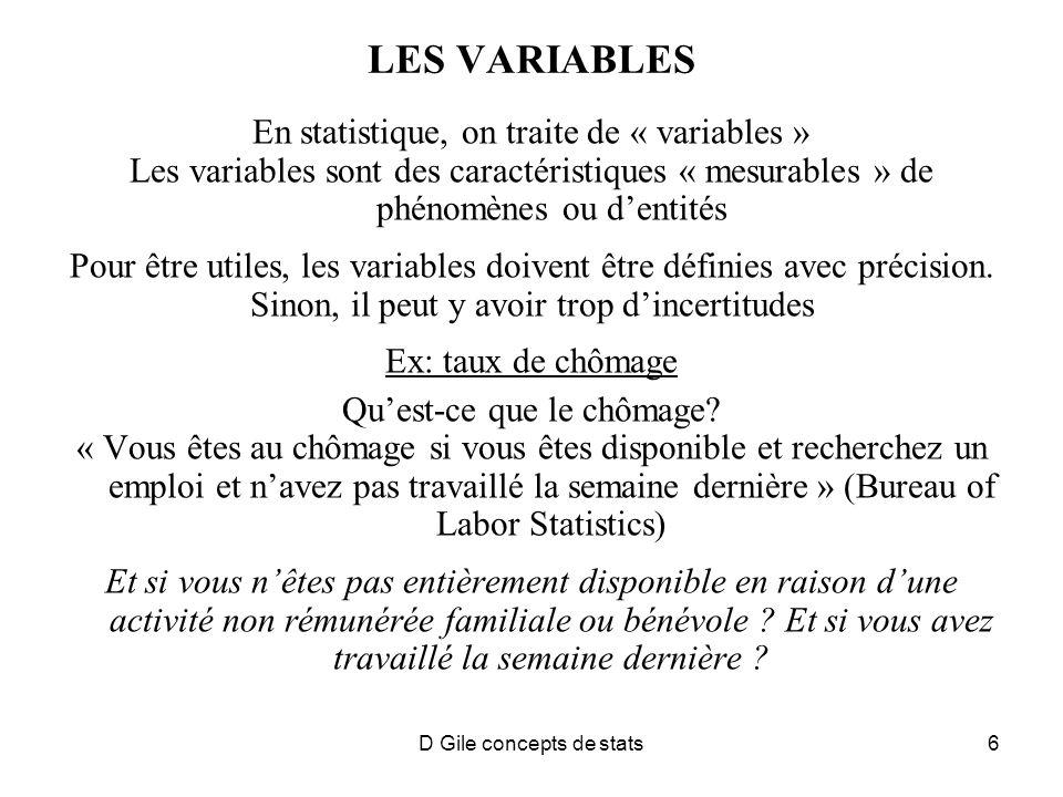 D Gile concepts de stats17 LA DISTRIBUTION DUNE VARIABLE (2) Certaines distributions fréquentes dans la nature ont des caractéristiques mathématiques intéressantes qui facilitent les inférences La plus connue est la distribution dite « Gaussienne » ou « Normale », qui est symétrique autour dune moyenne et dont on peut calculer la valeur à chaque endroit de labscisse