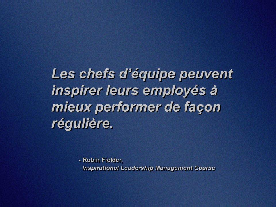 Les chefs déquipe peuvent inspirer leurs employés à mieux performer de façon régulière.