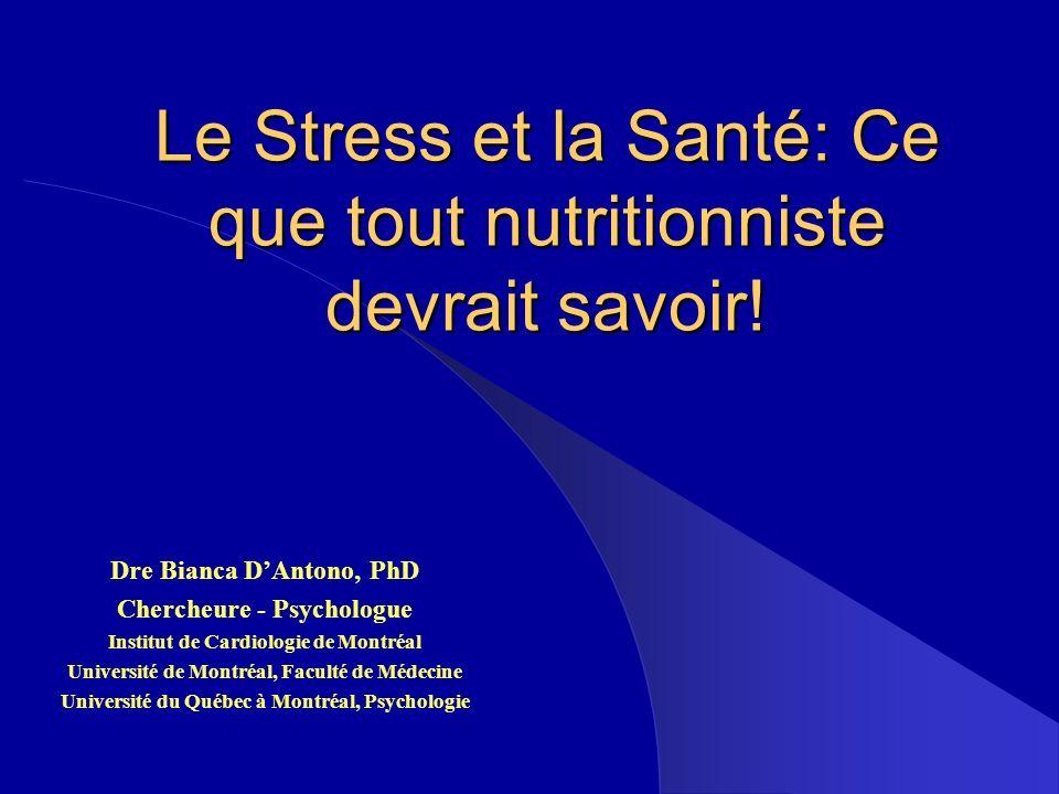 Le Stress et la Santé: Ce que tout nutritionniste devrait savoir! Dre Bianca DAntono, PhD Chercheure - Psychologue Institut de Cardiologie de Montréal