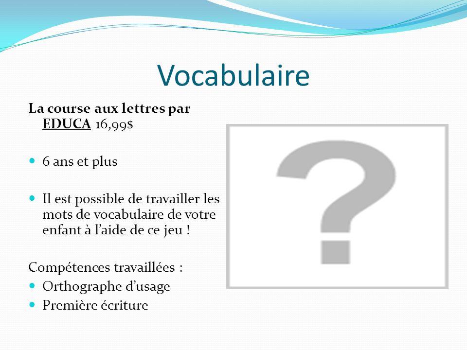 Vocabulaire La course aux lettres par EDUCA 16,99$ 6 ans et plus Il est possible de travailler les mots de vocabulaire de votre enfant à laide de ce j