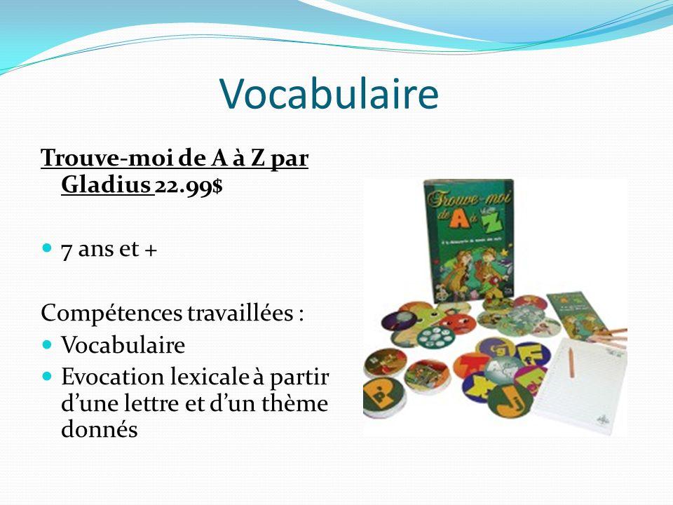 Vocabulaire Trouve-moi de A à Z par Gladius 22.99$ 7 ans et + Compétences travaillées : Vocabulaire Evocation lexicale à partir dune lettre et dun thè
