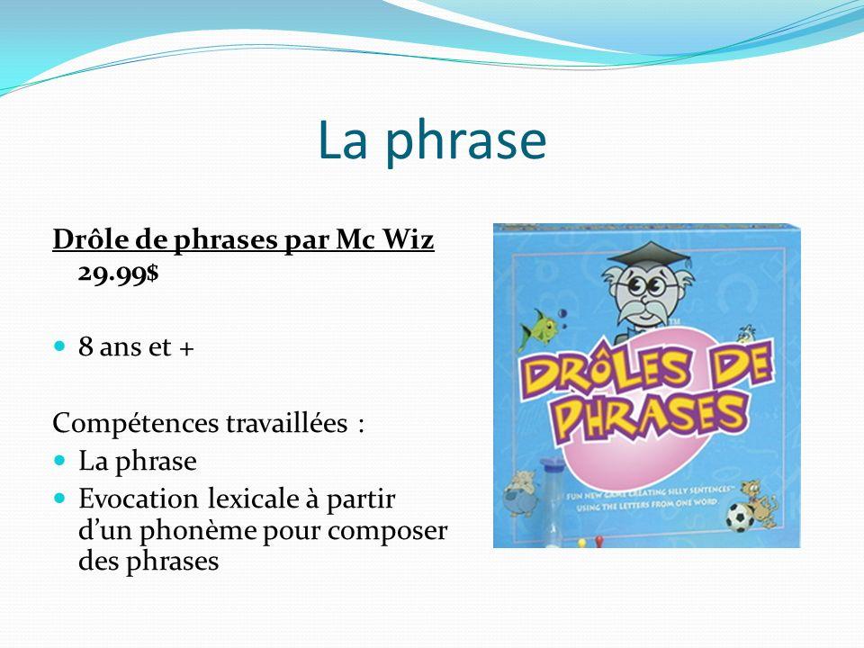 La phrase Drôle de phrases par Mc Wiz 29.99$ 8 ans et + Compétences travaillées : La phrase Evocation lexicale à partir dun phonème pour composer des