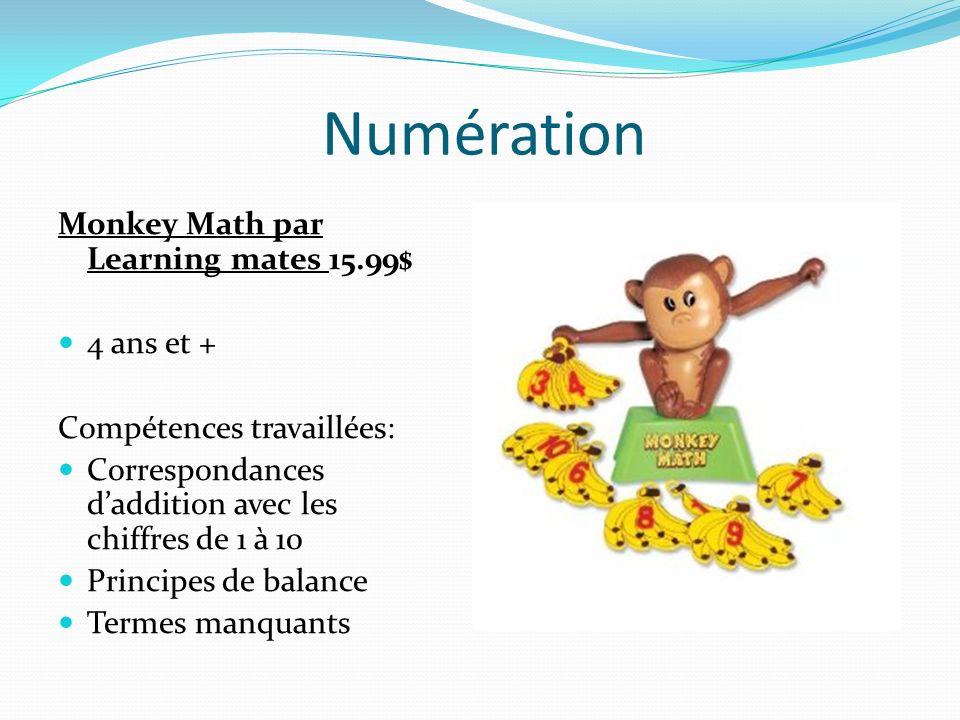 Numération Monkey Math par Learning mates 15.99$ 4 ans et + Compétences travaillées: Correspondances daddition avec les chiffres de 1 à 10 Principes d