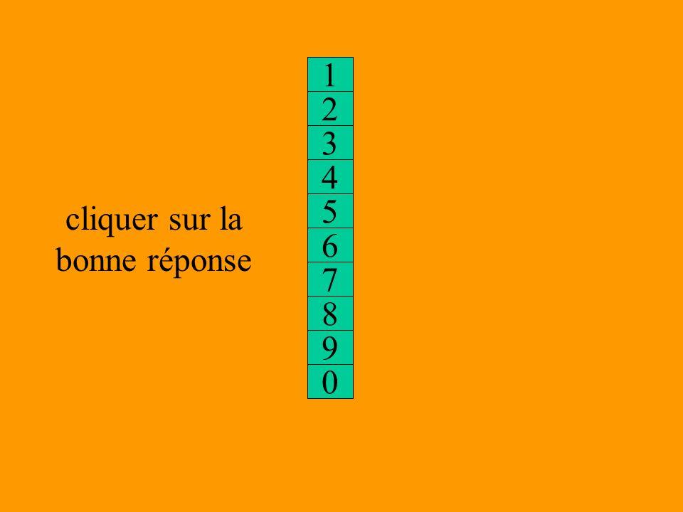 3 4 5 6 2 7 1 8 9 0 cliquer sur la bonne réponse