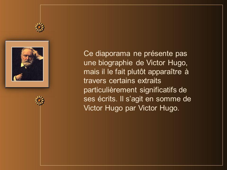 Ce diaporama ne présente pas une biographie de Victor Hugo, mais il le fait plutôt apparaître à travers certains extraits particulièrement significatifs de ses écrits.