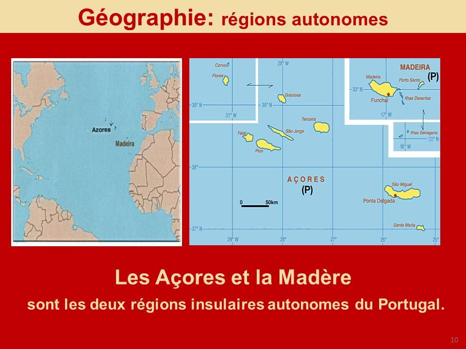 10 Les Açores et la Madère sont les deux régions insulaires autonomes du Portugal. Géographie: régions autonomes