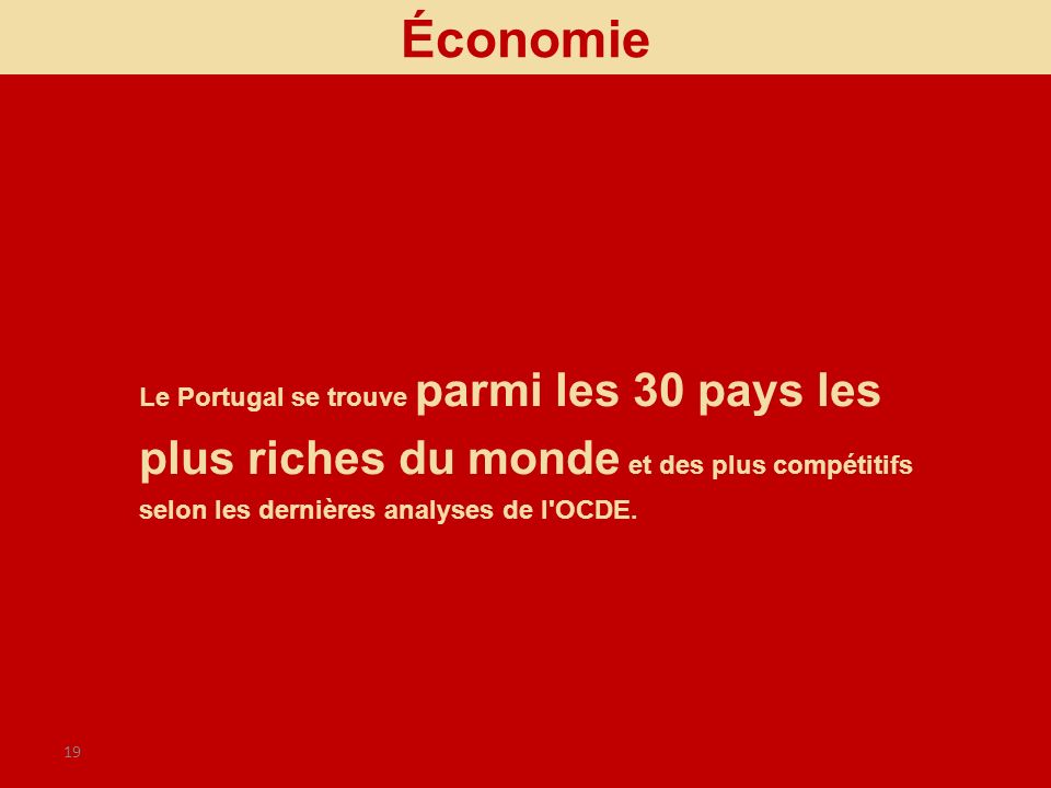 19 Le Portugal se trouve parmi les 30 pays les plus riches du monde et des plus compétitifs selon les dernières analyses de l'OCDE. Économie