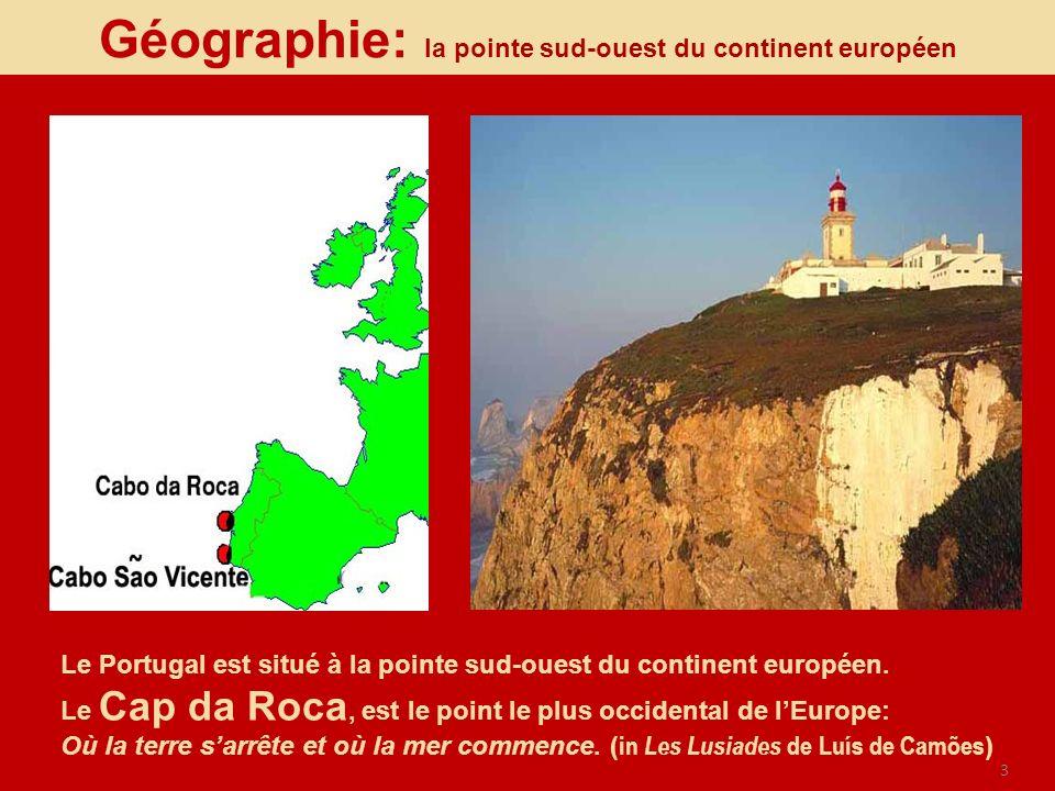 3 Géographie: la pointe sud-ouest du continent européen Le Portugal est situé à la pointe sud-ouest du continent européen. Le Cap da Roca, est le poin