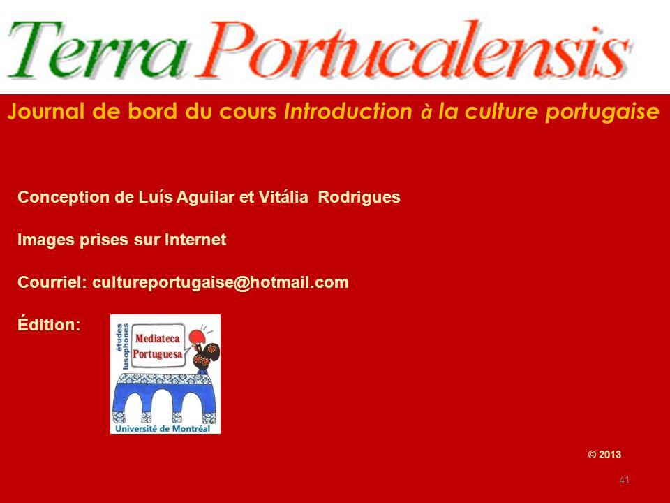 Journal de bord du cours Introduction à la culture portugaise Conception de Luís Aguilar et Vitália Rodrigues Images prises sur Internet Courriel: cul