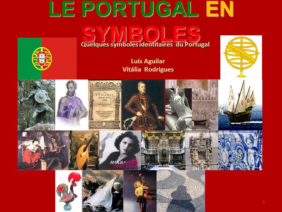 1 Quelques symboles identitaires du Portugal Luís Aguilar Vitália Rodrigues LE PORTUGAL EN SYMBOLES