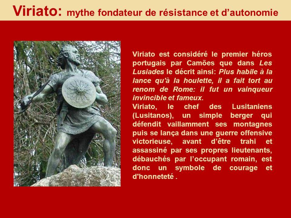 Viriato: mythe fondateur de résistance et dautonomie Viriato est considéré le premier héros portugais par Camões que dans Les Lusiades le décrit ainsi