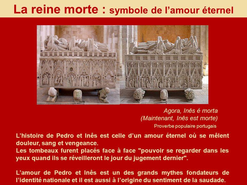 La reine morte : symbole de lamour éternel Agora, Inês é morta (Maintenant, Inês est morte) Proverbe populaire portugais Lhistoire de Pedro et Inês es