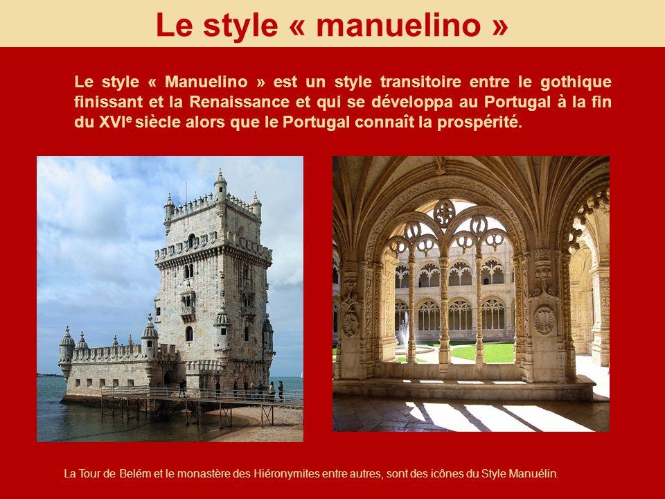 Le style « manuelino » La Tour de Belém et le monastère des Hiéronymites entre autres, sont des icônes du Style Manuélin. Le style « Manuelino » est u