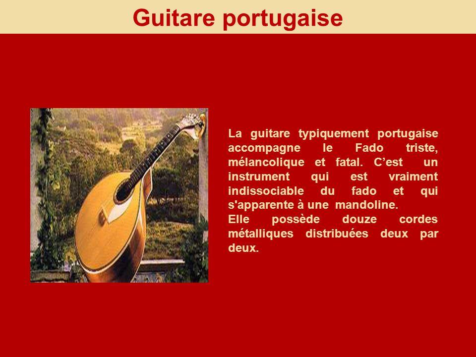 Guitare portugaise La guitare typiquement portugaise accompagne le Fado triste, mélancolique et fatal. Cest un instrument qui est vraiment indissociab