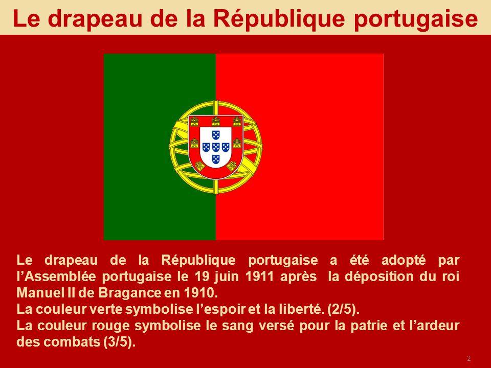 2 Le drapeau de la République portugaise Le drapeau de la République portugaise a été adopté par lAssemblée portugaise le 19 juin 1911 après la déposi