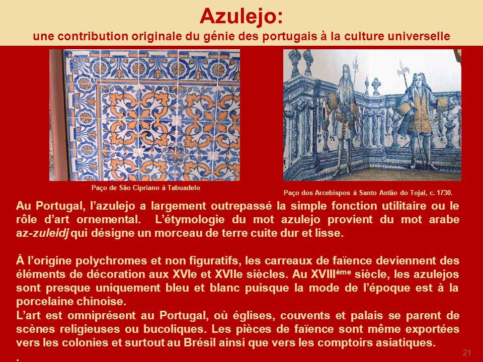 21 Azulejo: une contribution originale du génie des portugais à la culture universelle Paço dos Arcebispos à Santo Antão do Tojal, c. 1730. Au Portuga