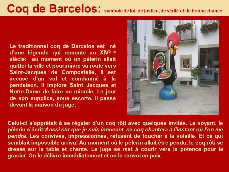 Coq de Barcelos: symbole de foi, de justice, de vérité et de bonne chance Le traditionnel coq de Barcelos est né dune légende qui remonte au XIV ème s