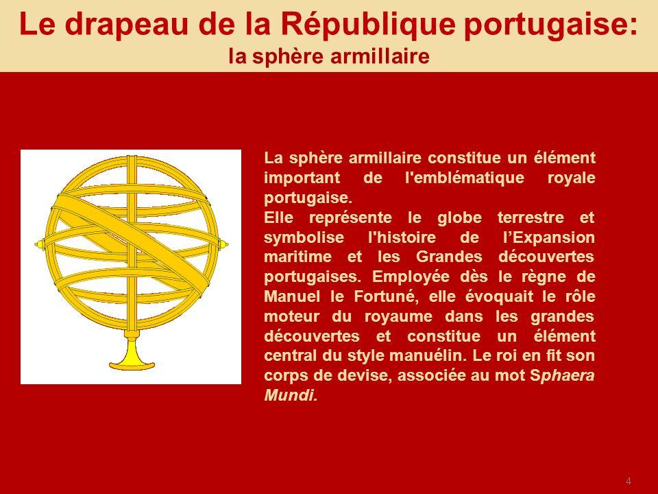 4 Le drapeau de la République portugaise: la sphère armillaire La sphère armillaire constitue un élément important de l'emblématique royale portugaise