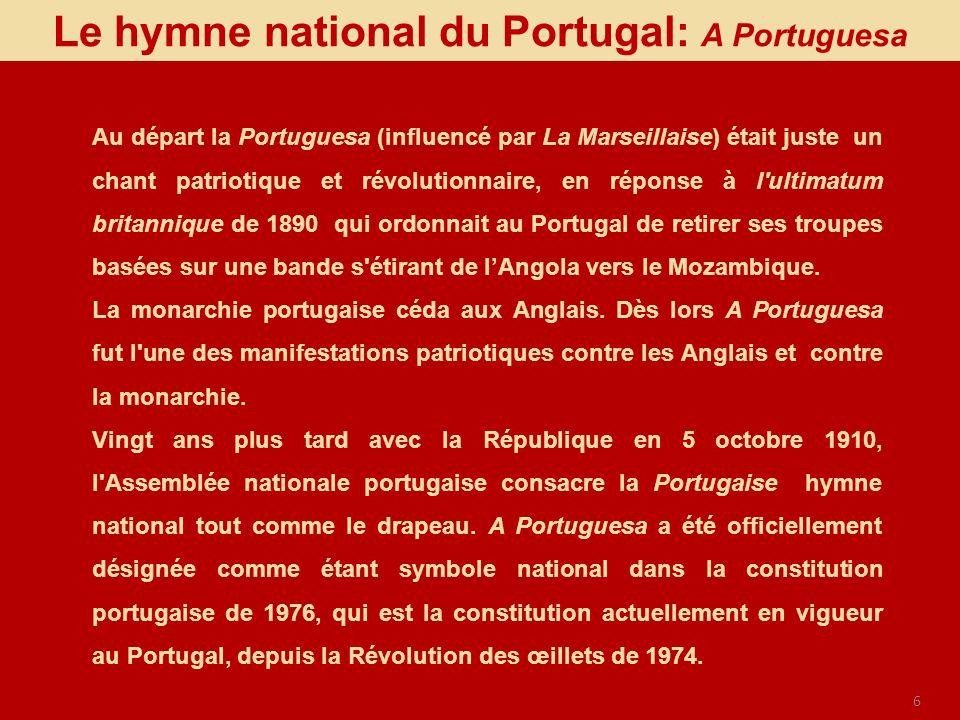 6 Au départ la Portuguesa (influencé par La Marseillaise) était juste un chant patriotique et révolutionnaire, en réponse à l'ultimatum britannique de