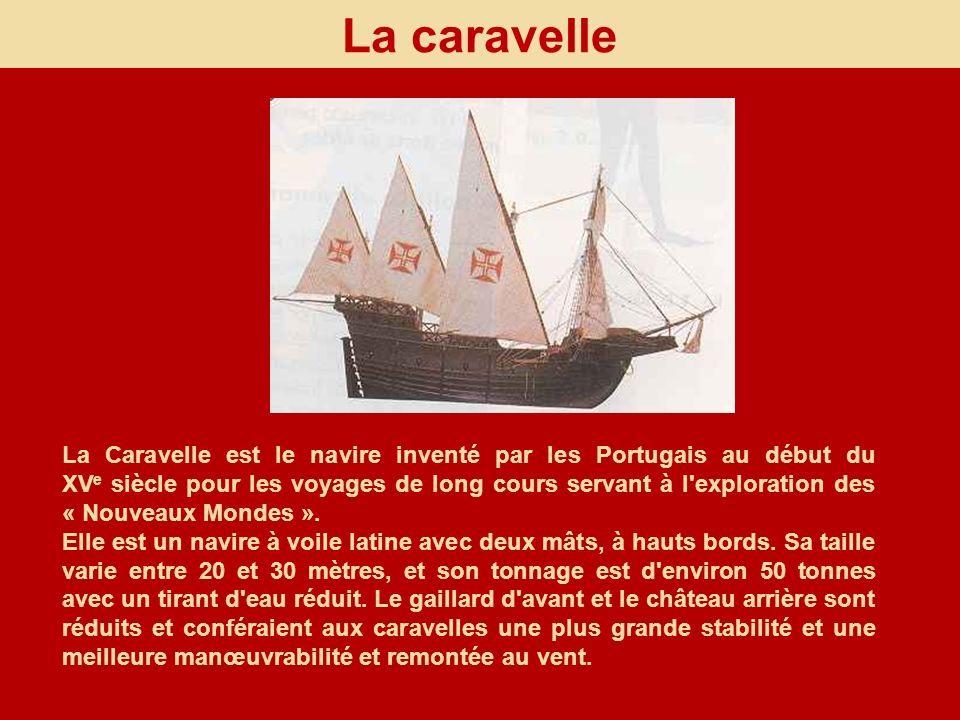 La caravelle La Caravelle est le navire inventé par les Portugais au début du XV e siècle pour les voyages de long cours servant à l'exploration des «