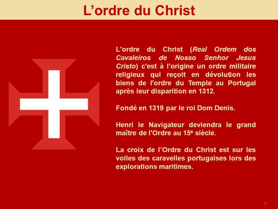 9 Lordre du Christ L'ordre du Christ (Real Ordem dos Cavaleiros de Nosso Senhor Jesus Cristo) c'est à l'origine un ordre militaire religieux qui reçoi
