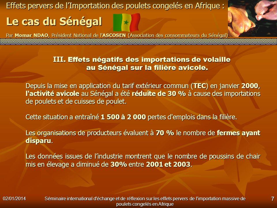 Effets pervers de lImportation des poulets congelés en Afrique : Le cas du Sénégal Par Momar NDAO, Président National de lASCOSEN (Association des consommateurs du Sénégal) 02/01/2014Séminaire international d échange et de réflexion sur les effets pervers de l importation massive de poulets congelés en Afrique 8 III.