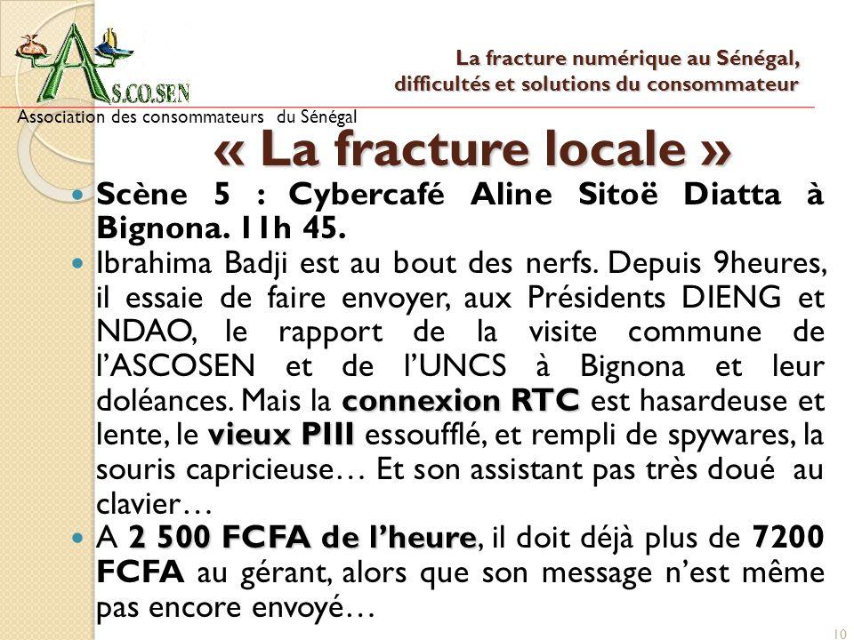 10 « La fracture locale » Scène 5 : Cybercafé Aline Sitoë Diatta à Bignona. 11h 45. connexion RTC vieux PIII Ibrahima Badji est au bout des nerfs. Dep