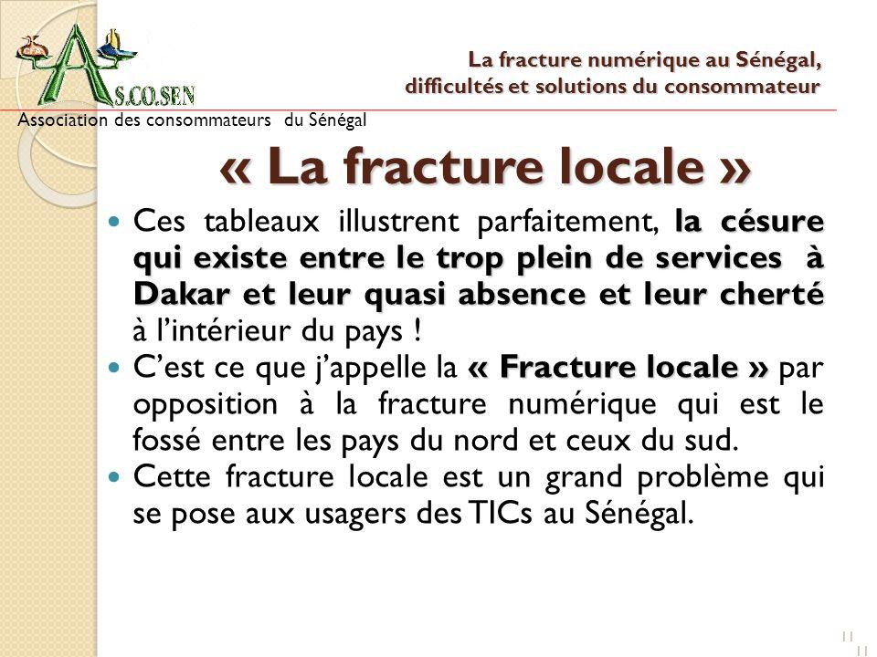 11 « La fracture locale » la césure qui existe entre le trop plein de services à Dakar et leur quasi absence et leur cherté Ces tableaux illustrent pa