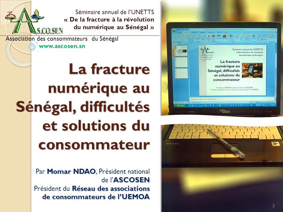 La fracture numérique au Sénégal, difficultés et solutions du consommateur Séminaire annuel de lUNETTS « De la fracture à la révolution du numérique a