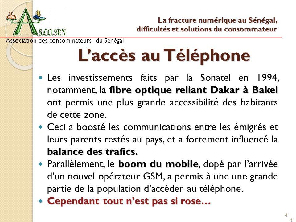 4 Laccès au Téléphone fibre optique reliant Dakar à Bakel Les investissements faits par la Sonatel en 1994, notamment, la fibre optique reliant Dakar