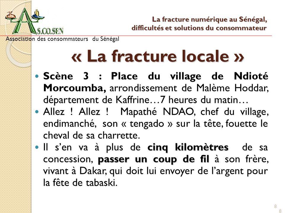8 8 « La fracture locale » Scène 3 : Place du village de Ndioté Morcoumba, arrondissement de Malème Hoddar, département de Kaffrine…7 heures du matin…