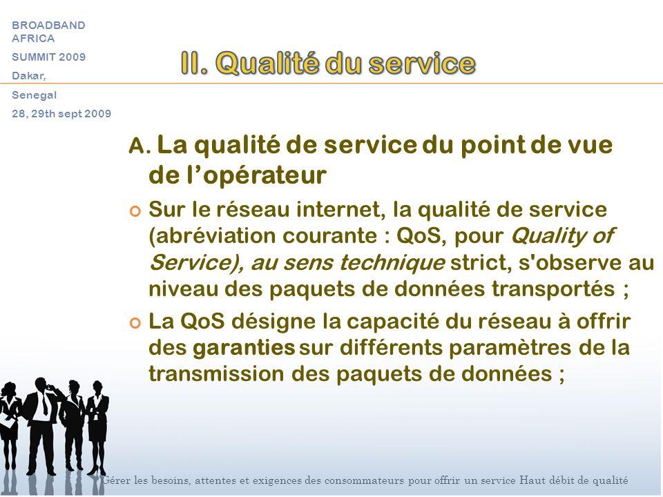 A. La qualité de service du point de vue de lopérateur Sur le réseau internet, la qualité de service (abréviation courante : QoS, pour Quality of Serv