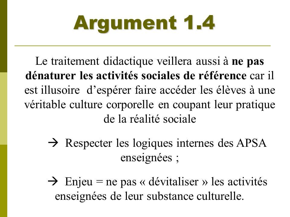 Argument 1.4 Le traitement didactique veillera aussi à ne pas dénaturer les activités sociales de référence car il est illusoire despérer faire accéde