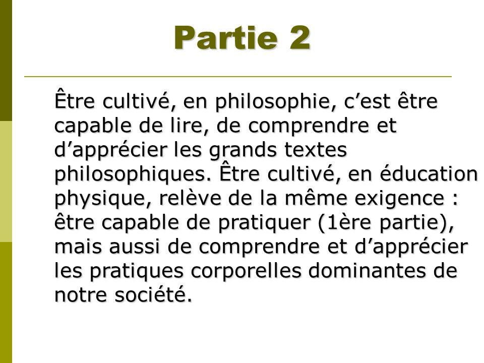 Partie 2 Être cultivé, en philosophie, cest être capable de lire, de comprendre et dapprécier les grands textes philosophiques. Être cultivé, en éduca