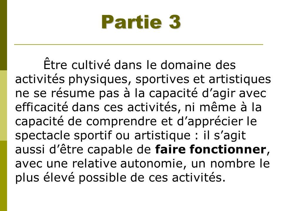 Partie 3 Être cultivé dans le domaine des activités physiques, sportives et artistiques ne se résume pas à la capacité dagir avec efficacité dans ces