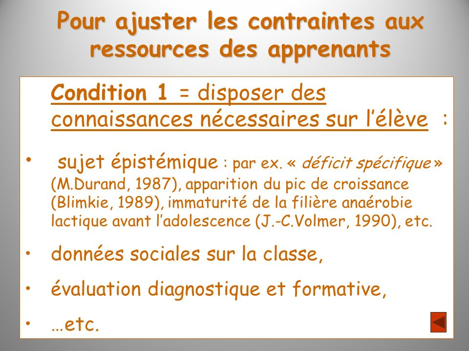 Pour ajuster les contraintes aux ressources des apprenants Condition 1 = disposer des connaissances nécessaires sur lélève : sujet épistémique : par e