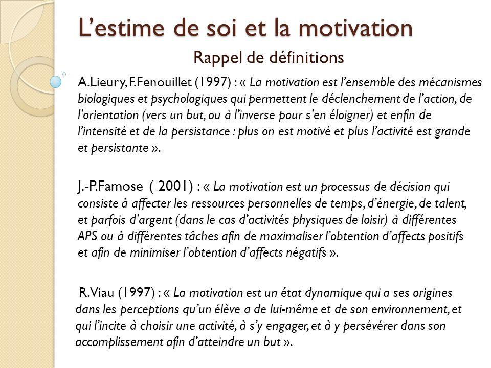 Lestime de soi et la motivation Rappel de définitions R.Viau (1997) : « La motivation est un état dynamique qui a ses origines dans les perceptions quun élève a de lui-même et de son environnement, et qui lincite à choisir une activité, à sy engager, et à y persévérer dans son accomplissement afin datteindre un but ».