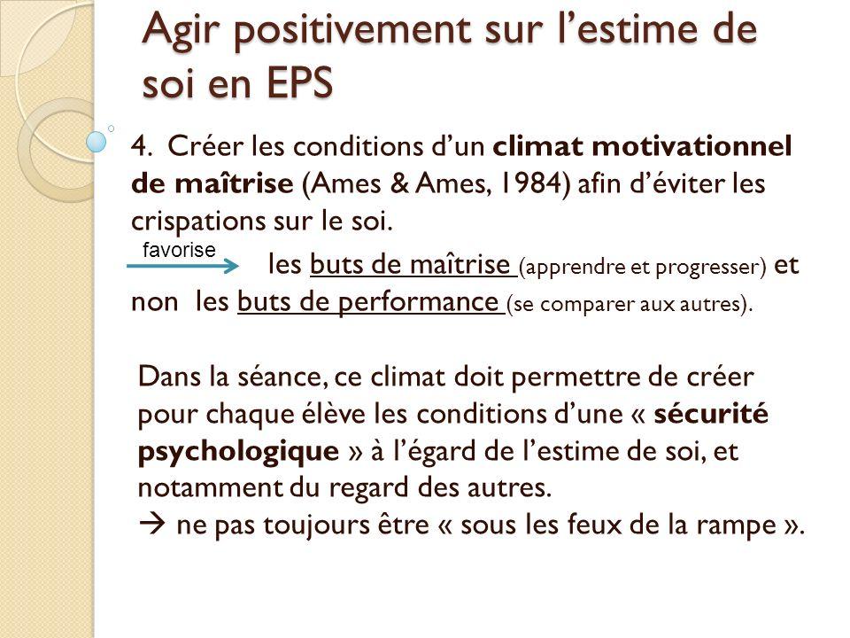 Agir positivement sur lestime de soi en EPS 4. Créer les conditions dun climat motivationnel de maîtrise (Ames & Ames, 1984) afin déviter les crispati