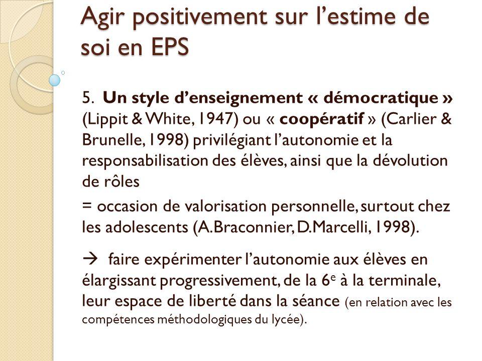 Agir positivement sur lestime de soi en EPS 5. Un style denseignement « démocratique » (Lippit & White, 1947) ou « coopératif » (Carlier & Brunelle, 1