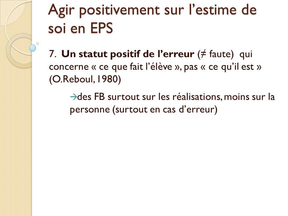 Agir positivement sur lestime de soi en EPS 7. Un statut positif de lerreur ( faute) qui concerne « ce que fait lélève », pas « ce quil est » (O.Rebou