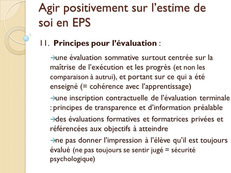 Agir positivement sur lestime de soi en EPS 11. Principes pour lévaluation : une évaluation sommative surtout centrée sur la maîtrise de lexécution et