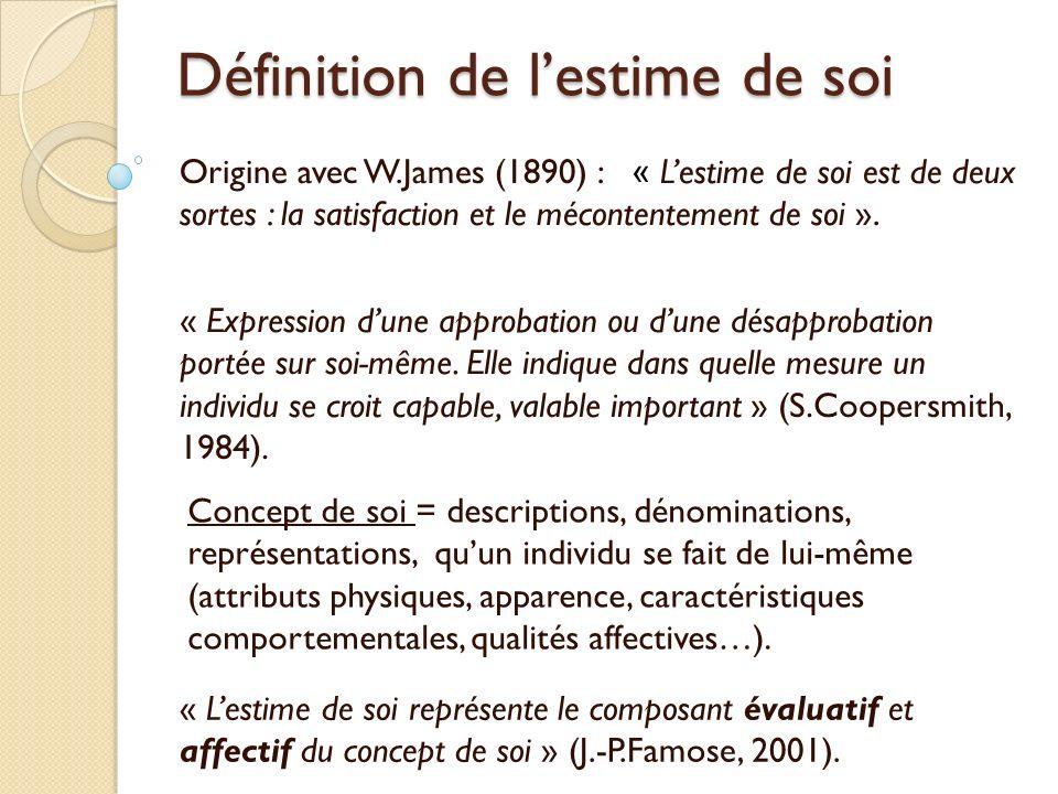 Définition de lestime de soi « Expression dune approbation ou dune désapprobation portée sur soi-même. Elle indique dans quelle mesure un individu se