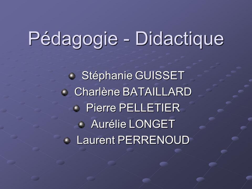Pédagogie - Didactique Stéphanie GUISSET Stéphanie GUISSET Charlène BATAILLARD Charlène BATAILLARD Pierre PELLETIER Pierre PELLETIER Aurélie LONGET Au