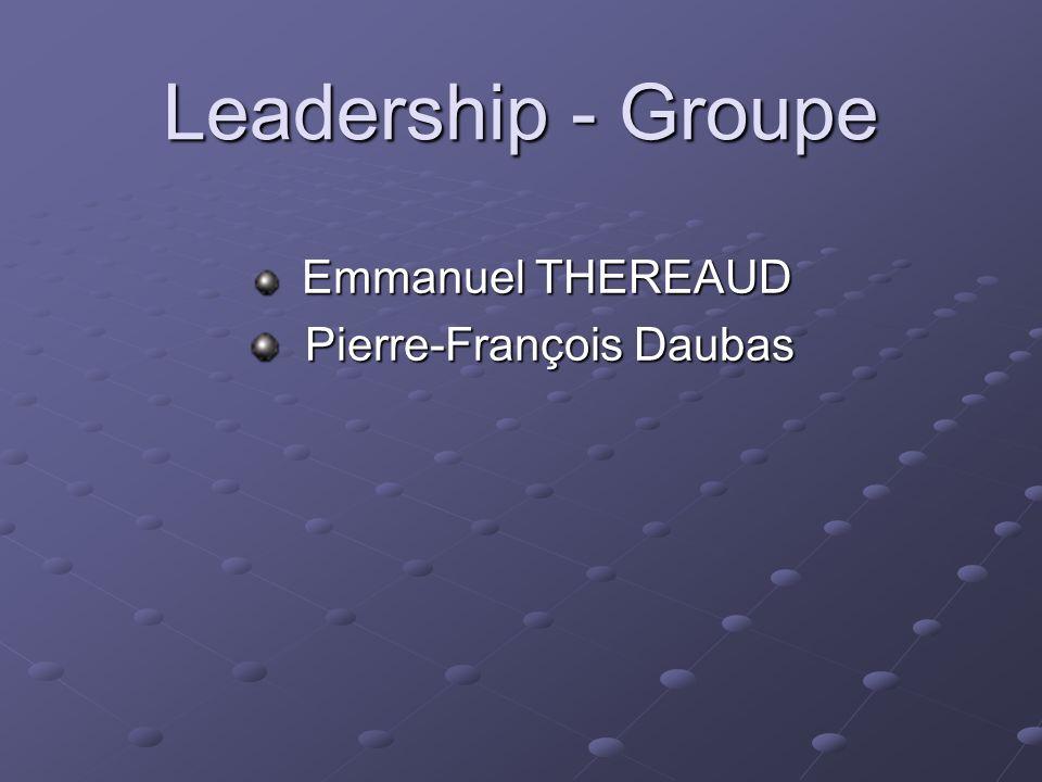Leadership - Groupe Emmanuel THEREAUD Emmanuel THEREAUD Pierre-François Daubas Pierre-François Daubas