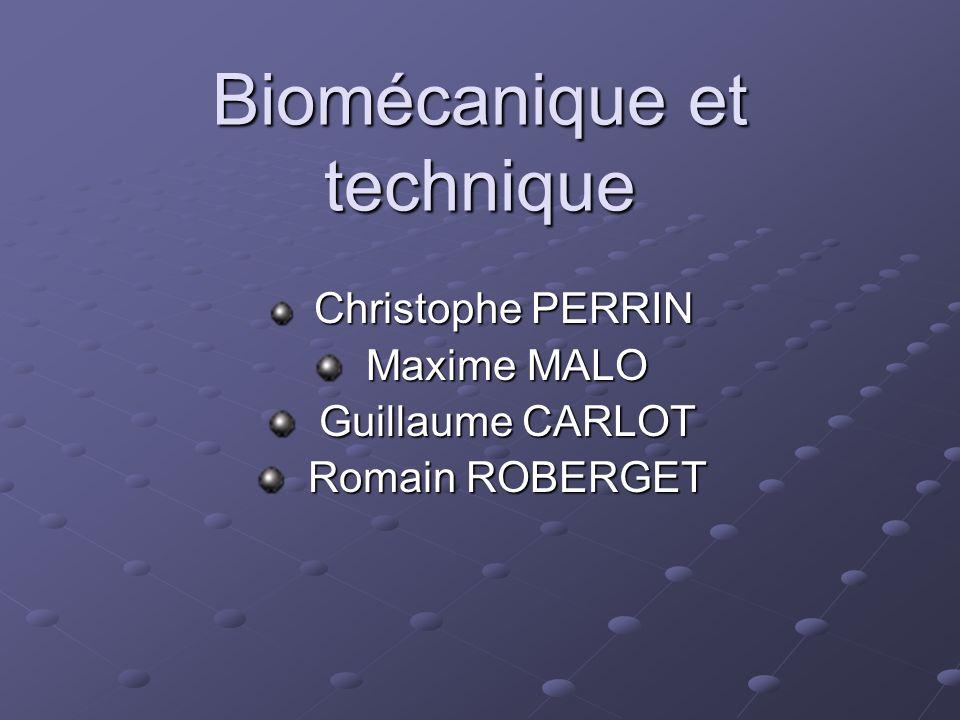 Biomécanique et technique Christophe PERRIN Christophe PERRIN Maxime MALO Maxime MALO Guillaume CARLOT Guillaume CARLOT Romain ROBERGET Romain ROBERGE