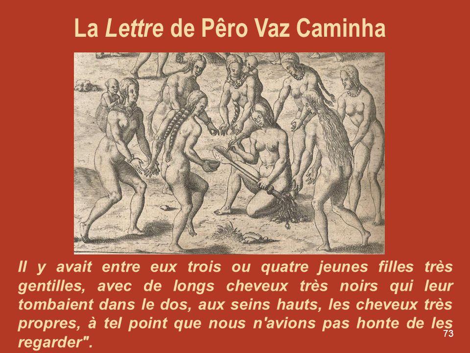 72 La Lettre de Pêro Vaz Caminha à D. Manuel I, roi du Portugal le 1er mai 1500 La Lettre du Portugais Pêro Vaz Caminha, a été rédigée en 1500, au mom