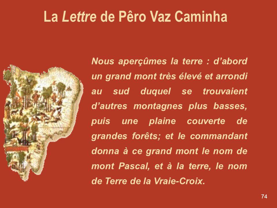 73 La Lettre de Pêro Vaz Caminha Il y avait entre eux trois ou quatre jeunes filles très gentilles, avec de longs cheveux très noirs qui leur tombaien